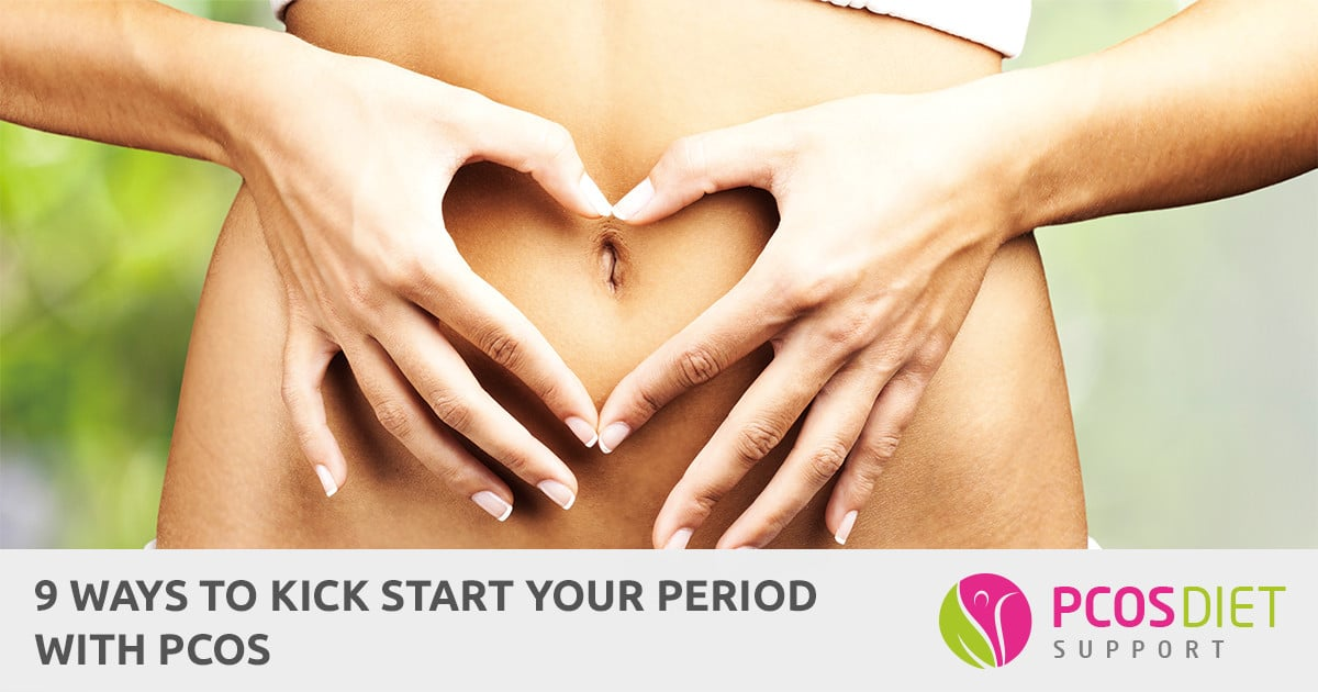 9 Ways To Kick Start Your Period With Pcos Pcos Diet Support