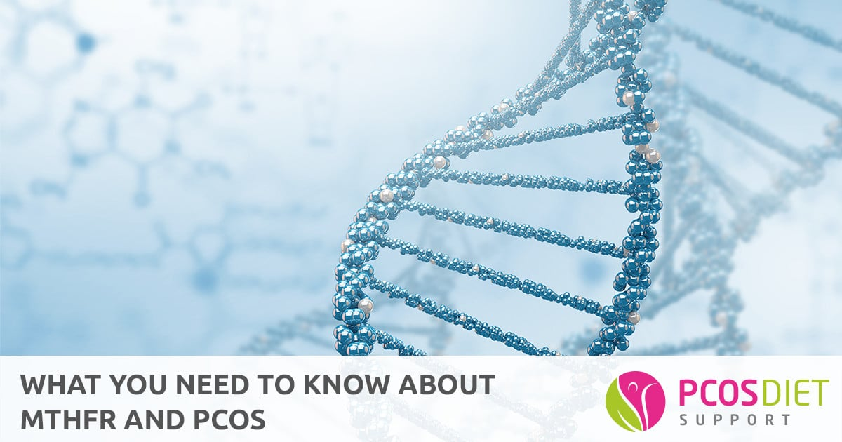 What you need to know about MTHFR and PCOS | PCOS Diet Support